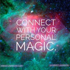 Don't forget you are magical! Connect with your personal magic!