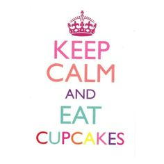 keep calm and eat cupcakes Sign Quotes, Cute Quotes, Great Quotes, Quotes To Live By, Food Quotes, Cupcake Quotes, Baking Quotes, Funny Cake, My Motto
