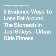 6 Evidence Ways To Lose Fat Around The Stomach In Just 6 Days - Urban Girls Fitness