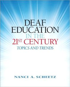 Deaf Education in the 21st Century: Topics and Trends. Nanci A. Scheetz. Upper Saddle River, N.J. : Pearson, c2012. http://rit.edu/rQFch