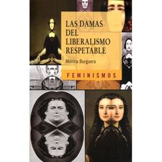 Las damas del liberalismo respetable / Mónica Burguera. Ver en el catálogo: http://cisne.sim.ucm.es/record=b3231143~S6*spi