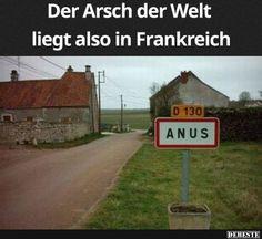Der Arsch der Welt liegt also in Frankreich | Lustige Bilder, Sprüche, Witze, echt lustig