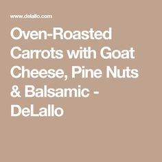 Oven-Roasted Carrots with Goat Cheese, Pine Nuts & Balsamic - DeLallo