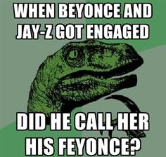 When Beyonce and Jay-Z got engaged, did he call her his feyonce?