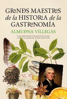 GRANDES MAESTROS DE LA HISTORIA DE LA GASTRONOMIA. Almudena Villegas. Ed. Almuzara. Biografia de devuit personatges de la història de la cuina.