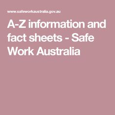 A-Z information and fact sheets - Safe Work Australia