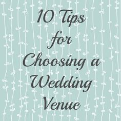 10 Tips for Choosing a Wedding Venue- Love, Pasta and a Tool Belt | wedding venue | wedding planning | wedding | marriage |