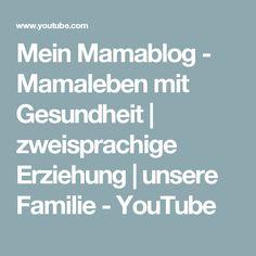 Mein Mamablog - Mamaleben mit Gesundheit | zweisprachige Erziehung | unsere Familie - YouTube