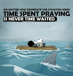 Pray, because the time you spent without Praying Allah, never come back.
