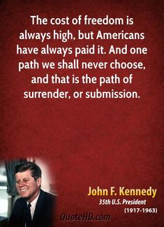 costs quotes john f kennedy president the cost of freedom is always high but americans