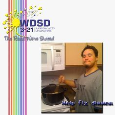 For Random Acts of Kindness you could.Help fix dinner Down Syndrome Day, Random Acts, Acting, Dinner, Dining, Dinners