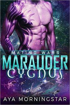 Amazon.com: Marauder Cygnus: A Scifi Alien Shifter Romance (Mating Wars Book 1) eBook: Aya Morningstar: Kindle Store