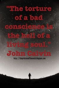 "The Princess of the South: ""The torture of a bad conscience is the hell of a living soul."" John Calvin"