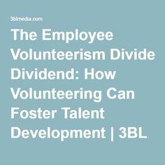 The Employee Volunteerism Dividend: How Volunteering Can Foster Talent Development | 3BL Media