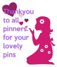 Thankyou to all pinners. for your lovely pins that make me smile, laugh,think and appreciate