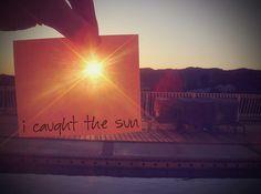 I caught the sun