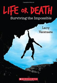 Life or Death: Surviving the Impossible, by Larry Verstraete.