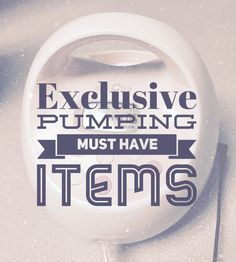 Exclusive+Pumping+Must+Have+Items