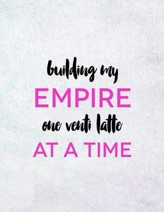 Building my empire, one venti latte at a time. mantra Monday