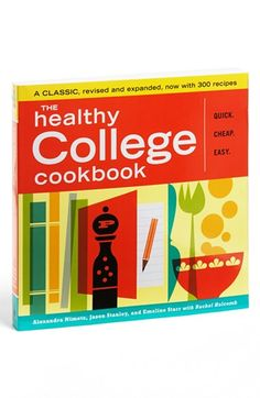 'The Healthy College' Cookbook Quick and easy recipes to whip up when in a hurry and don't want to force yourself to eat another unhealthy meal