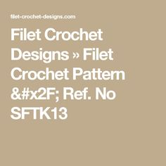 Filet Crochet Designs » Filet Crochet Pattern / Ref. No SFTK13