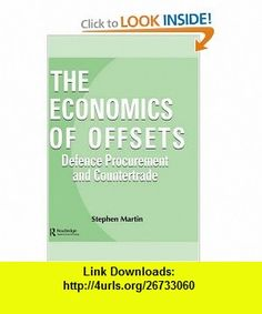 The Economics of Offsets Defence Procurement and Coutertrade (Routledge Studies in Defence and Peace Economics) (9783718657827) Stephen Martin , ISBN-10: 3718657821  , ISBN-13: 978-3718657827 ,  , tutorials , pdf , ebook , torrent , downloads , rapidshare , filesonic , hotfile , megaupload , fileserve