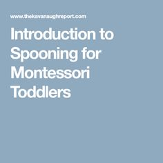 Introduction to Spooning for Montessori Toddlers