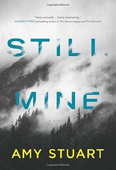 Still Mine by Amy Stuart - released March 1, 2016. The Girl on the Train meets The Silent Wife in this taut psychological thriller.