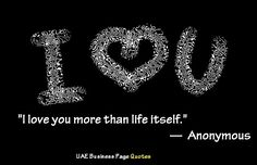 "I love You Quotes - ""I love you more than life itself."" — Anonymous"