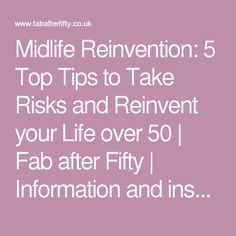Midlife Reinvention: 5 Top Tips to Take Risks and Reinvent your Life over 50 | Fab after Fifty | Information and inspiration for women over 50