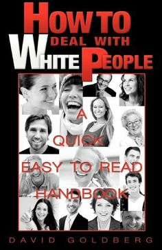 HOW TO DEAL WITH WHITE PEOPLE by David Goldberg. $6.72. Publisher: Walking Bulls Printing Press; One edition (April 8, 2010). Author: David Goldberg. 106 pages