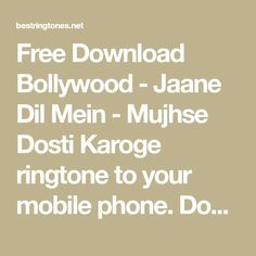 Free Download Bollywood - Jaane Dil Mein - Mujhse Dosti Karoge ringtone to your mobile phone. Download ringtone Jaane Dil Mein - Mujhse Dosti Karoge free, no any charge and high quality. Best Ringtones, Ringtone Download, Bollywood, Phone, Free, Telephone, Mobile Phones