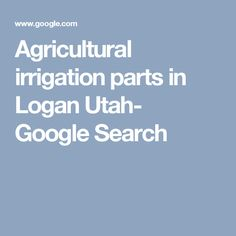 Agricultural irrigation parts in Logan Utah- Google Search