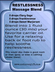 Restlessness Massage Blend find for ideas for helping with restlessness here.. www.oil-testimonials.com/1462769