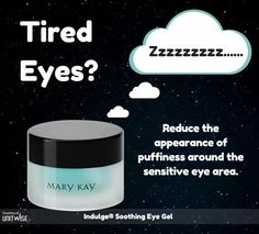 Tired eyes? Soothing eye gel from MK. I use it before I go to bed, a tiny dot will do. 705-478-5837 or www.marykay.ca/Jtlg