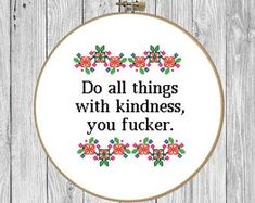 Do all things with kindness you fucker