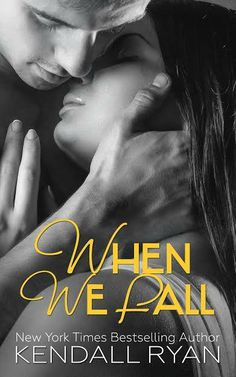 When We Fall by Kendall Ryan | When I Break book 3 | May 26, 2014