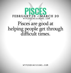Pisces are good at helping people get through... - fun zodiac signs fact