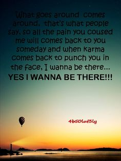 Karma and pain.... It all comes back around... Eventually!