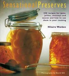 Sensational Preserves 250 Recipes for Jams Jellies Chutneys and Sauces and How to Use Them in Your Cooking: Hilaire Walden (si trova su amazon.co.uk)