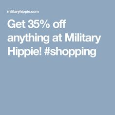 Get 35% off anything at Military Hippie!  #shopping