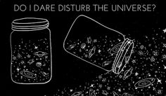ufo-the-truth-is-out-there:Do I dare disturb the universe?