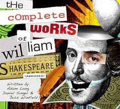 The Garden Theatre is pleased to present The Complete Works of William Shakespeare (Abridged), from March 2010 [Please note there is no show on Easter Sunday, April at the Garden Theatre West Plant Street, Downtown Winter Garden). Complete Works Of Shakespeare, Senior Student, Shakespeare Festival, Art Thou, Festival 2016, Festival Posters, Cool Posters, William Shakespeare, Winter Garden