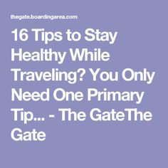 16 Tips to Stay Healthy While Traveling? You Only Need One Primary Tip... - The GateThe Gate