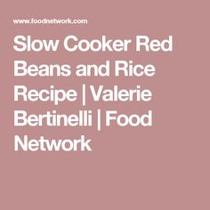 Slow Cooker Red Beans and Rice Recipe | Valerie Bertinelli | Food Network
