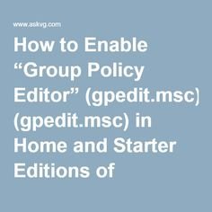 "How to Enable ""Group Policy Editor"" (gpedit.msc) in Home and Starter Editions of Windows 7 and Later - AskVG"