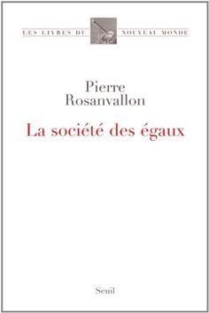 Rosanvallon, Pierre. La société des égaux. Seuil, 2011