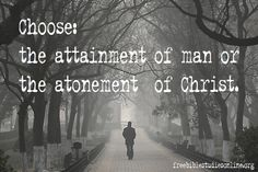 Choose: the attainment of man or the atonement of Christ.