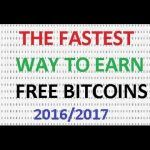 THE FASTEST WAY TO EARN FREE BITCOIN 2017