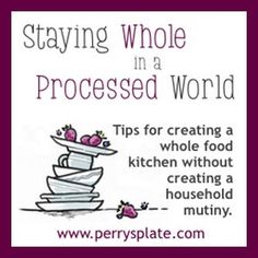 "Staying Whole in a Processed World: Processed Food- it's not as difficult as you'd think! Scott and I went ""whole/clean"" over a year ago, and it has made all the difference. Try it!"
